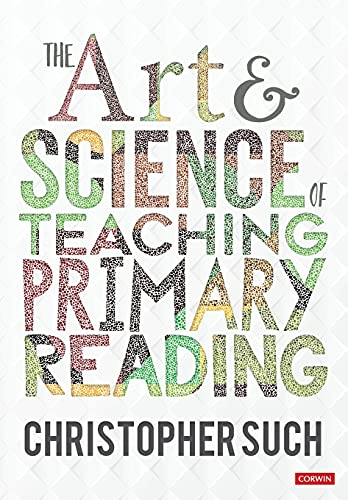 The Art and Science of Teaching Primary Reading By Christopher Such
