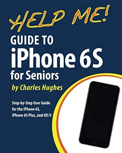 Help Me! Guide to the iPhone 6s for Seniors By Professor Charles Hughes