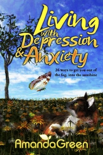 Living with Depression and Anxiety: 26 ways to get you out of the fog, into the sunshine: Volume 1 (An Amanda Green Self-Help series) By Amanda Green