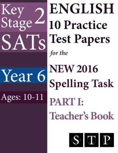 KS2 SATs English 10 Practice Test Papers for the New 2016 Spelling Task - Part I By Swot Tots Publishing Ltd