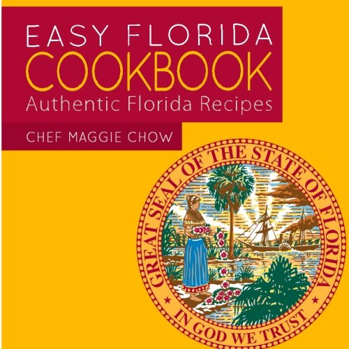 Easy Florida Cookbook: Authentic Florida Recipes By Chef Maggie Chow