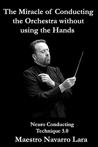 The Miracle of Conducting the Orchestra without using the Hands By Maestro Navarro Lara