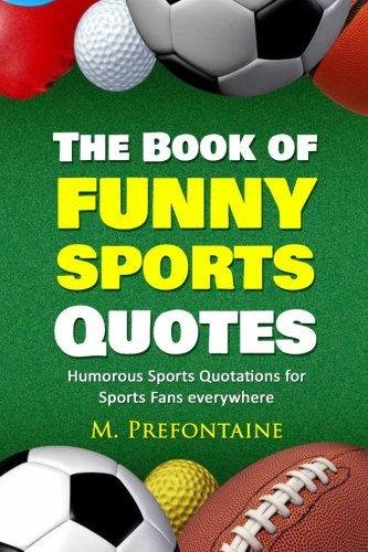 The Book of Funny Sports Quotes By M Prefontaine