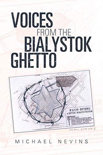 Voices from the Bialystok Ghetto By Michael Nevins