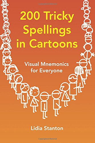 200 Tricky Spellings in Cartoons: Visual Mnemonics for Everyone By Lidia Stanton