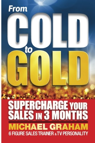 From Cold to Gold By Mike Graham