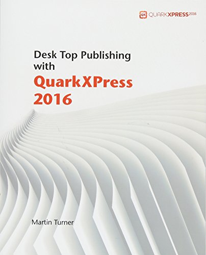 Desk Top Publishing with QuarkXPress 2016 By Consultant Neurologist Martin Turner