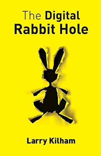 The Digital Rabbit Hole By Larry Kilham