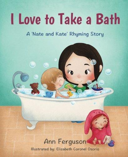 I Love to Take a Bath!: A Nate and Kate Rhyming Story: Volume 2 By Ann Ferguson
