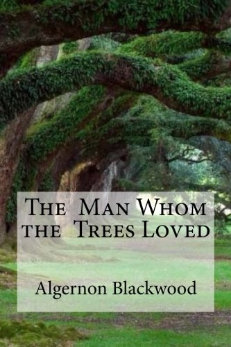 The Man Whom the Trees Loved By Edibooks