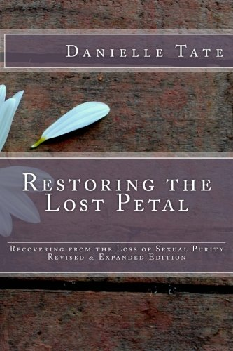 Restoring the Lost Petal Revised & Expanded By Danielle Tate
