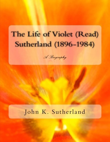 The Life of Violet (Read) Sutherland (1896-1984) By John K Sutherland