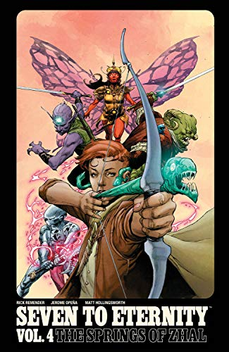 Seven to Eternity Volume 4: The Springs of Zhal By Rick Remender