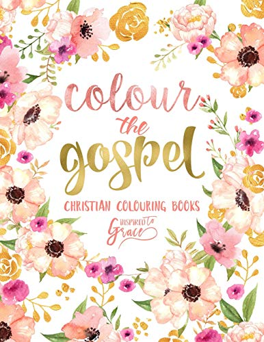Colour The Gospel: Inspired To Grace: Christian Colouring Books: A Bible Verse Colouring Book for Adults & Teens: Volume 3 (Scripture Colouring) By Inspired to Grace