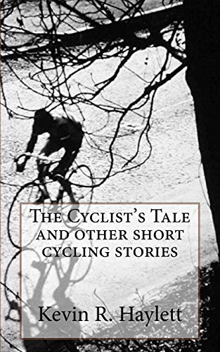 The Cyclist's Tale and other short cycling stories By Kevin R Haylett