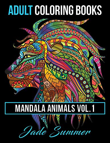 Adult Coloring Books: Animal Mandala Designs and Stress Relieving Patterns for Anger Release, Adult Relaxation, and Zen: 1 (Mandala Animals) By Jade Summer
