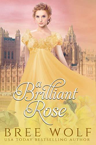 A Brilliant Rose: A Regency Romance: Volume 2 (A Forbidden Love Novella Series) By Bree Wolf