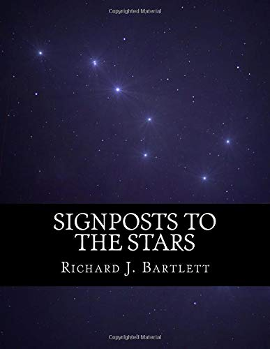 Signposts to the Stars: An Absolute Beginner's Guide to Learning the Night Sky and Exploring the Constellations By Richard J Bartlett (University of St Andrews)