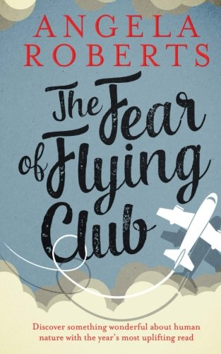 The Fear of Flying Club By Angela Roberts