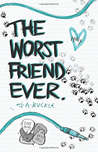 The Worst Friend Ever By J A Buckle