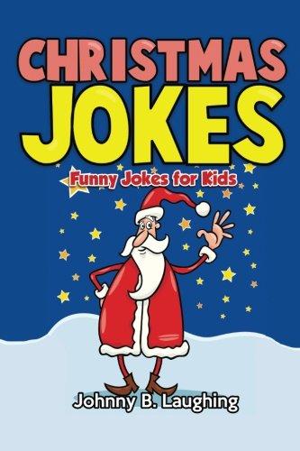 Christmas Jokes: Funny Christmas Jokes for Kids (Funny Jokes for Kids) By Johnny B. Laughing