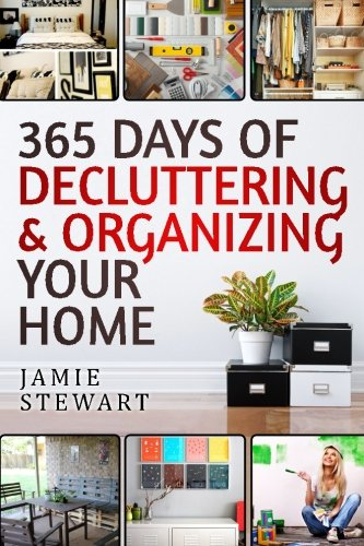 365 Days of Decluttering and Organizing Your Home By Jamie Stewart