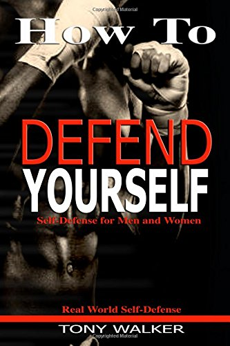 How To Defend Yourself By Tony Walker