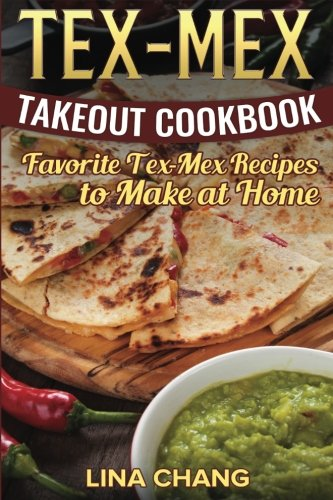 Tex-Mex Takeout Cookbook By Lina Chang