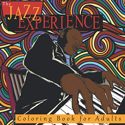 The Jazz Experience Coloring Book For Adults: Art Therapy Designs and Patterns for Relaxation and Calm for Music Lovers: Volume 1 By Jerome Ware