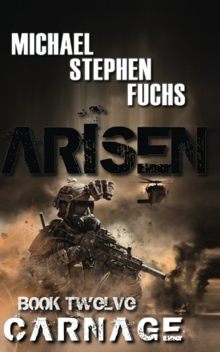 ARISEN, Book Twelve - Carnage By Michael Stephen Fuchs