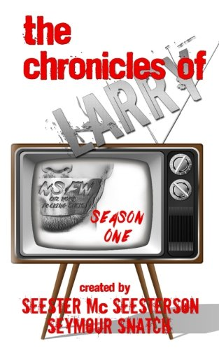 The Chronicles of Larry: Season One: Volume 1 By Seester McSeesterson