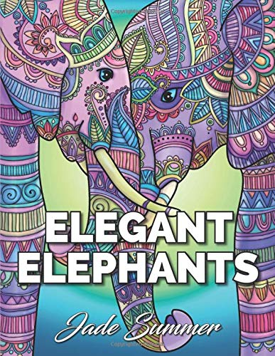 Elegant Elephants: An Adult Coloring Book with Majestic African Elephants and Relaxing Mandala Patterns for Elephant Lovers By Jade Summer