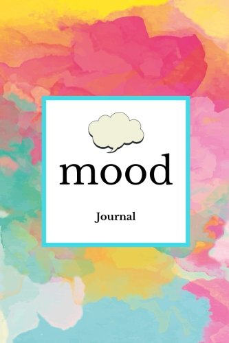 """Mood Journal: Mixed Water Colors : Monitor your mood, medication, anxiety levels & depression levels   Keep Healthy & on Track   Emotion Diary   52 weeks Journal   6x 9"""": Volume 31 By Signature Planner Journals"""