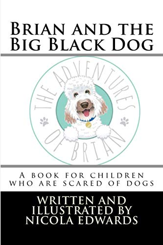 Brian and the Big Black Dog: A book for children who are scared of dogs: Volume 9 (Adventures of Brian) By Nicola Edwards