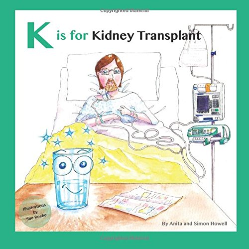 K Is for Kidney Transplant By Anita Howell