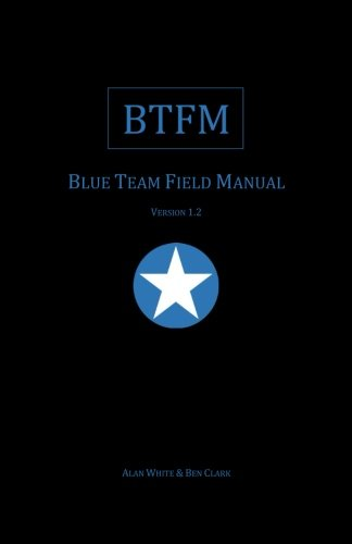 Blue Team Field Manual (BTFM) By Ben Clark