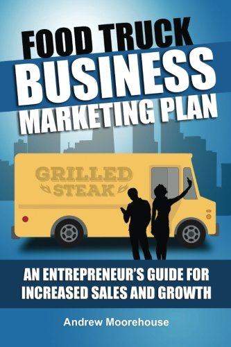 Food Truck Business Marketing Plan - An Entrepreneur's Guide for Increased Sales and Growth: Volume 7 (Food Truck Startup) By Andrew Moorehouse