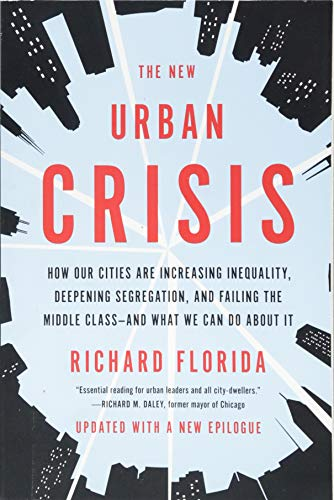 The New Urban Crisis By Richard Florida (Carnegie-Mellon University)