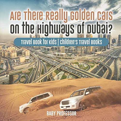 Are There Really Golden Cars on the Highways of Dubai? Travel Book for Kids Children's Travel Books By Baby Professor