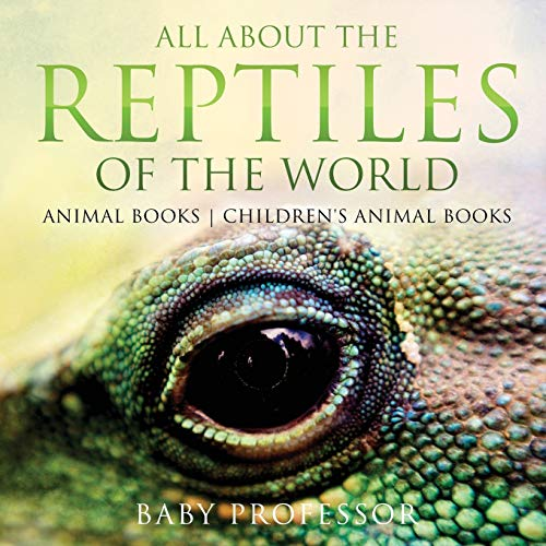 All About the Reptiles of the World - Animal Books Children's Animal Books By Baby Professor