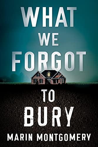 What We Forgot to Bury By Marin Montgomery