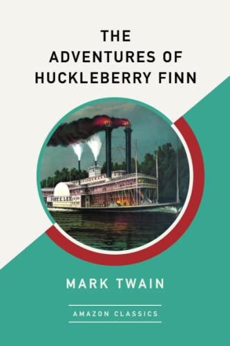 The Adventures of Huckleberry Finn (AmazonClassics Edition) By Mark Twain