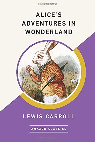 Alice's Adventures in Wonderland (AmazonClassics Edition) By Lewis Carroll