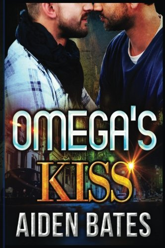 Omega's Kiss By Aiden Bates