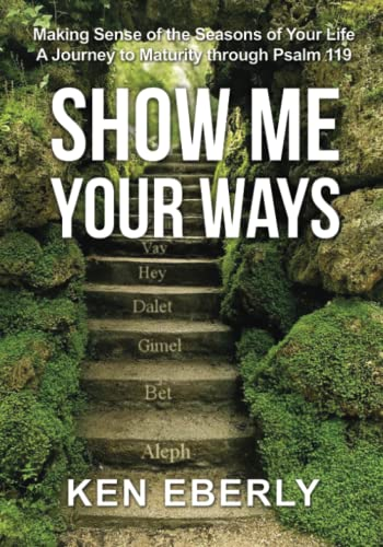 Show Me Your Ways By Ken Eberly