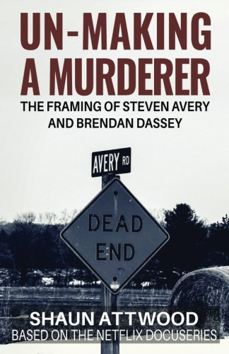Un-Making a Murderer By Edited by Tracy Keogh