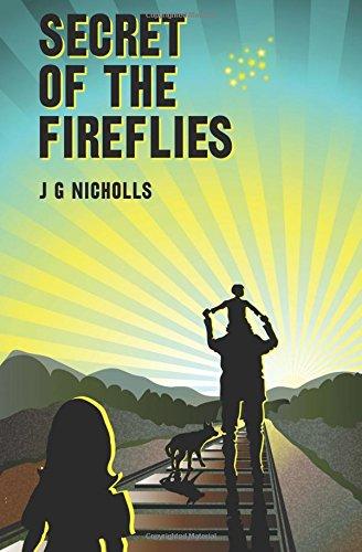Secret of the Fireflies By J.G. Nicholls