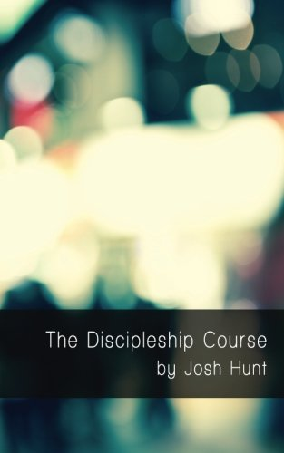 The Discipleship Course By Josh Hunt