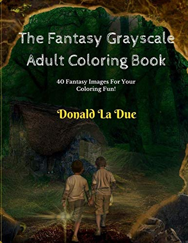 The Fantasy Grayscale Adult Coloring Book By Donald La Due