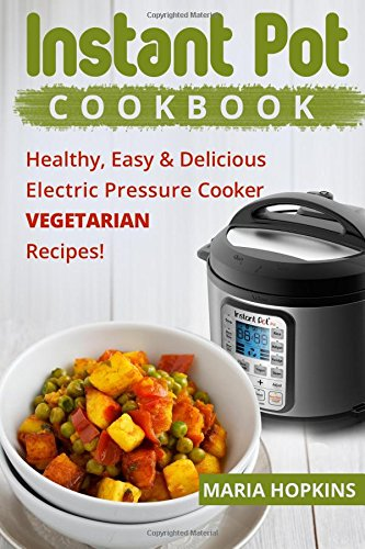 Instant Pot Cookbook By Maria Hopkins